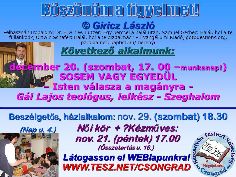 © Giricz László Következő alkalmunk: december 20. (szombat, 17. 00 – munkanap! ) SOSEM VAGY EGYEDÜL – Isten válasza a magányra - Gál Lajos teológus, l