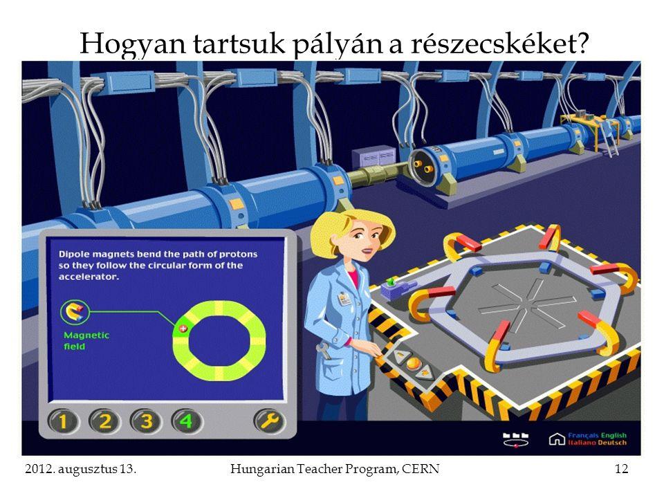 2012. augusztus 13.Hungarian Teacher Program, CERN12 Hogyan tartsuk pályán a részecskéket?