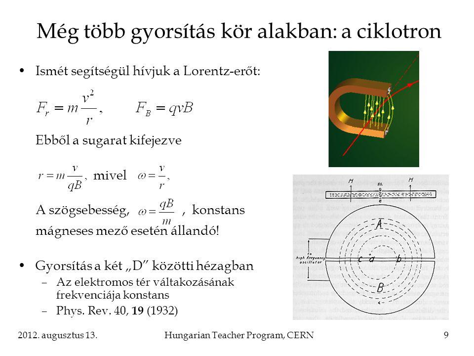2012. augusztus 13.Hungarian Teacher Program, CERN9 Ismét segítségül hívjuk a Lorentz-erőt: Ebből a sugarat kifejezve mivel A szögsebesség,, konstans