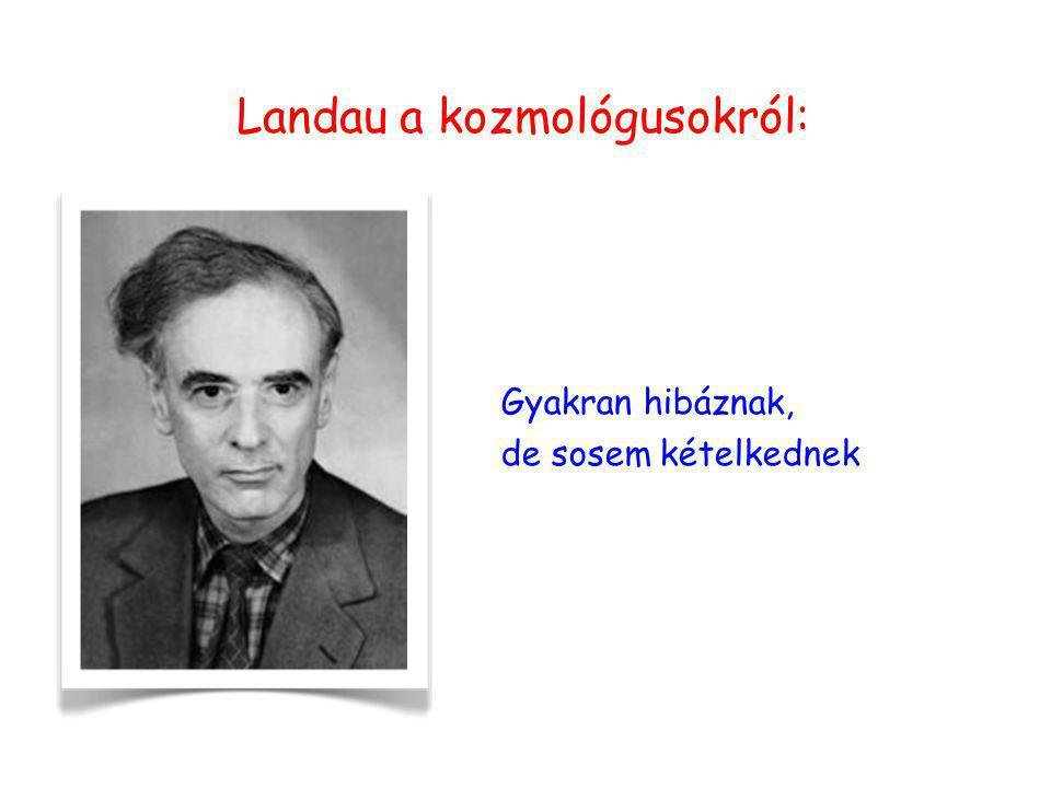Landau a kozmológusokról: Gyakran hibáznak, de sosem kételkednek