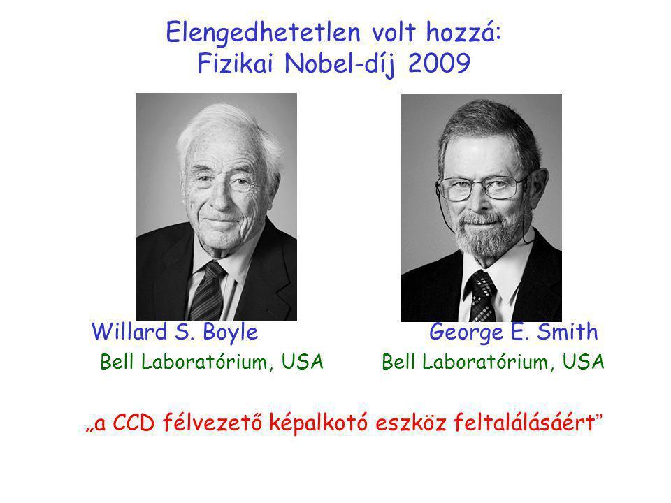 """Elengedhetetlen volt hozzá: Fizikai Nobel-díj 2009 Willard S. Boyle George E. Smith Bell Laboratórium, USA Bell Laboratórium, USA """"a CCD félvezető kép"""