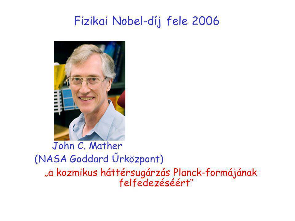 """Fizikai Nobel-díj fele 2006 John C. Mather (NASA Goddard Űrközpont) """"a kozmikus háttérsugárzás Planck-formájának felfedezéséért """""""