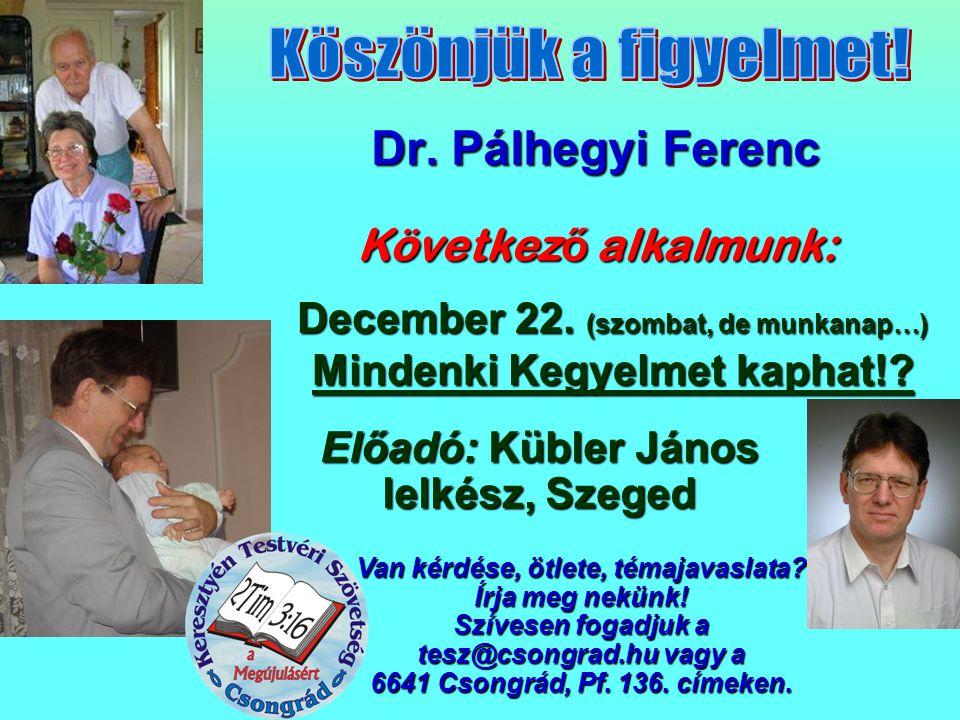 Dr. Pálhegyi Ferenc Következ ő alkalmunk: Van kérdése, ötlete, témajavaslata? Írja meg nekünk! Szívesen fogadjuk a tesz@csongrad.hu vagy a 6641 Csongr