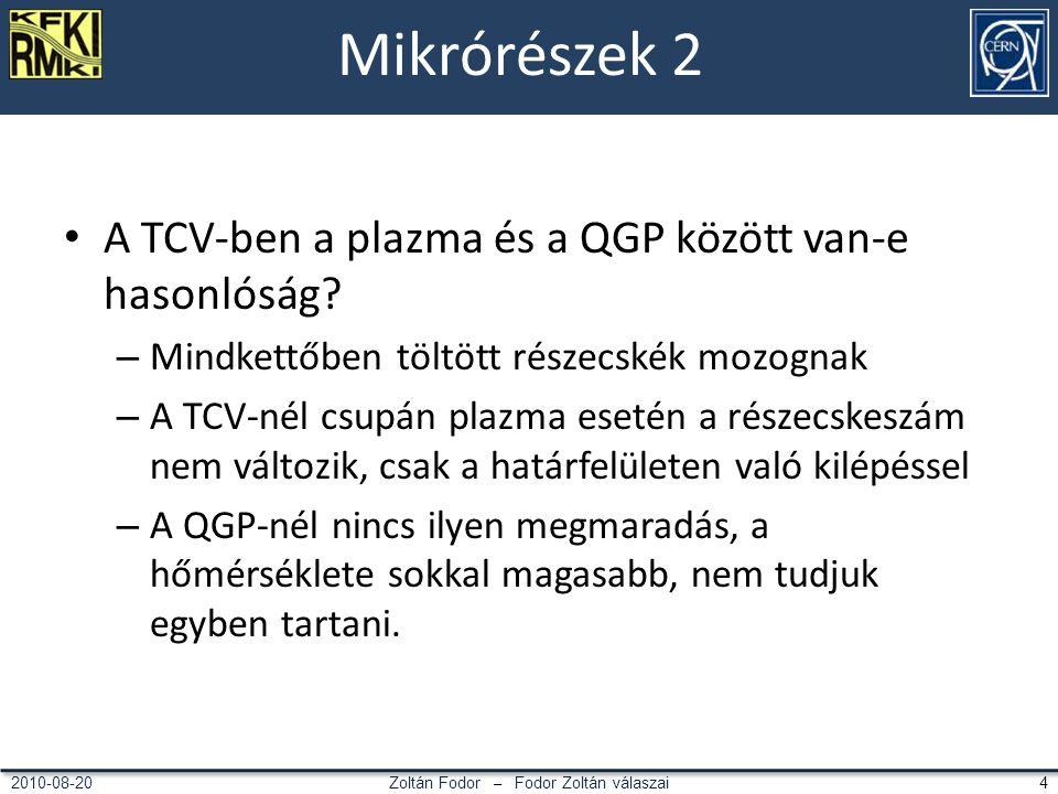 Zoltán Fodor – Fodor Zoltán válaszai 42010-08-20 Mikrórészek 2 A TCV-ben a plazma és a QGP között van-e hasonlóság.