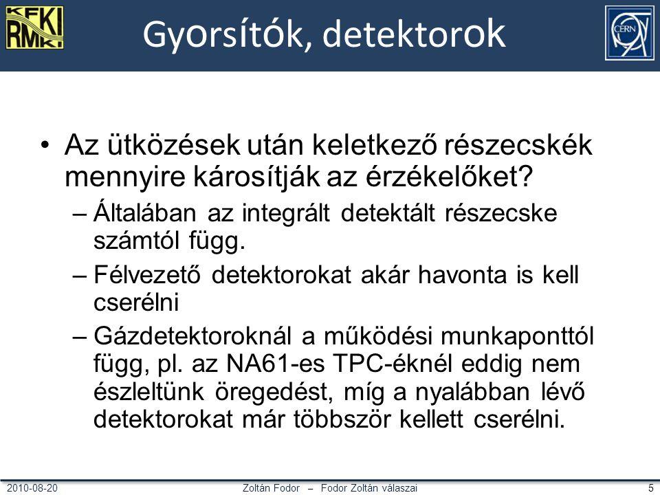 Zoltán Fodor – Fodor Zoltán válaszai 52010-08-20 Gy o rs í t ó k, detektor ok Az ütközések után keletkező részecskék mennyire károsítják az érzékelőket.