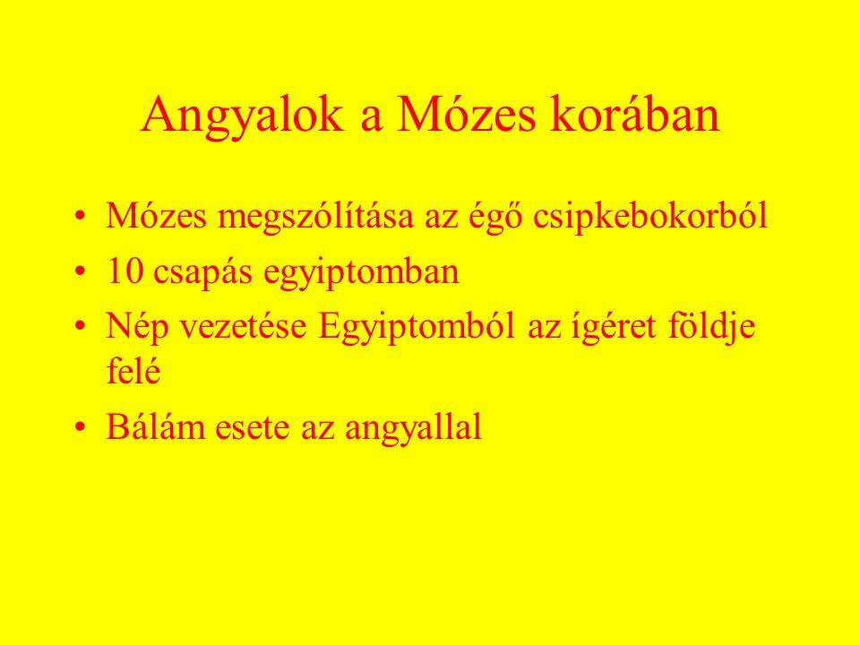 Angyalok a Mózes korában Mózes megszólítása az égő csipkebokorból 10 csapás egyiptomban Nép vezetése Egyiptomból az ígéret földje felé Bálám esete az angyallal