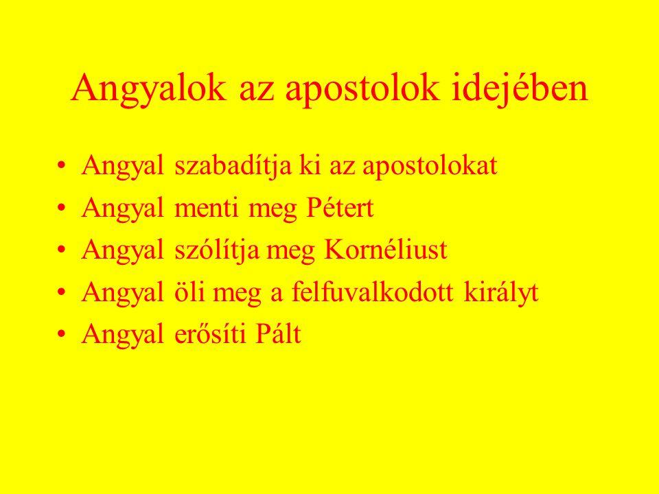 Angyalok az apostolok idejében Angyal szabadítja ki az apostolokat Angyal menti meg Pétert Angyal szólítja meg Kornéliust Angyal öli meg a felfuvalkodott királyt Angyal erősíti Pált