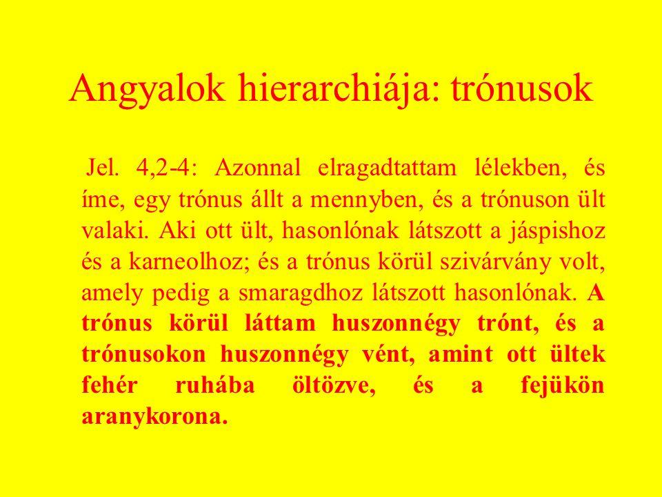 Angyalok hierarchiája: trónusok Jel. 4,2-4: Azonnal elragadtattam lélekben, és íme, egy trónus állt a mennyben, és a trónuson ült valaki. Aki ott ült,