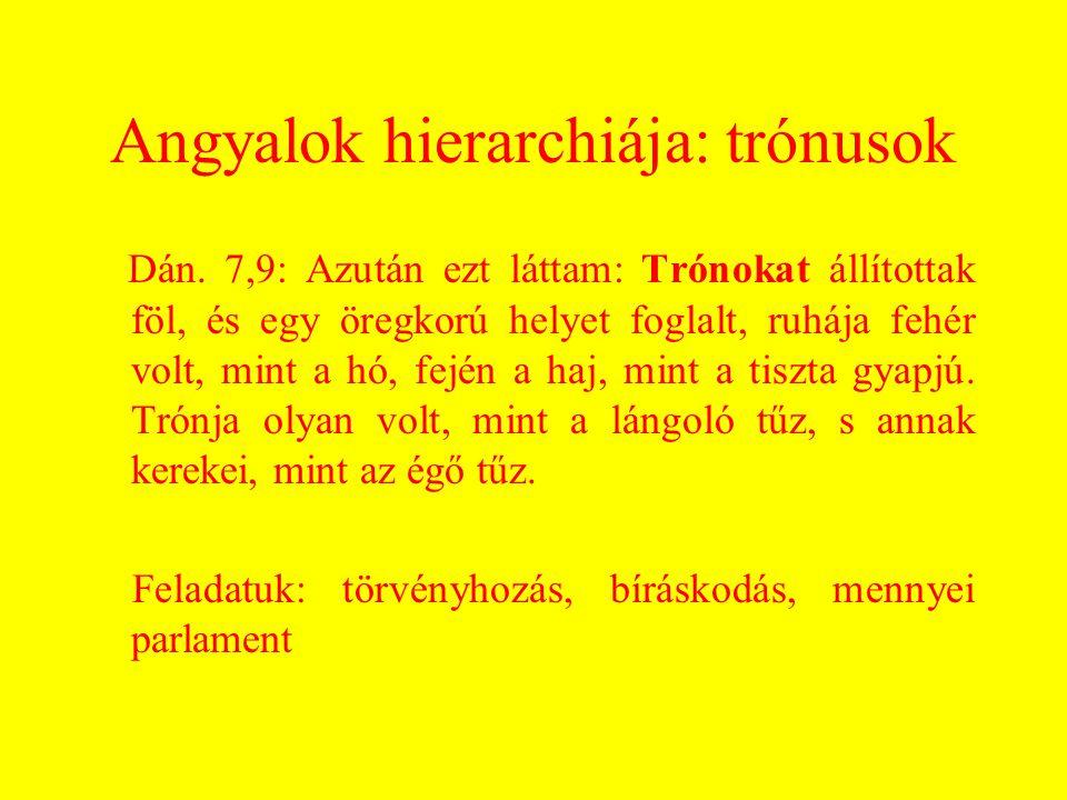 Angyalok hierarchiája: trónusok Dán. 7,9: Azután ezt láttam: Trónokat állítottak föl, és egy öregkorú helyet foglalt, ruhája fehér volt, mint a hó, fe