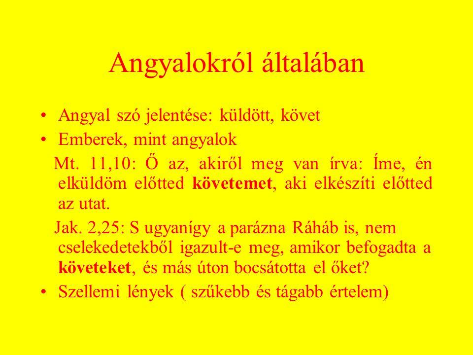 Angyalokról általában Angyal szó jelentése: küldött, követ Emberek, mint angyalok Mt. 11,10: Ő az, akiről meg van írva: Íme, én elküldöm előtted követ