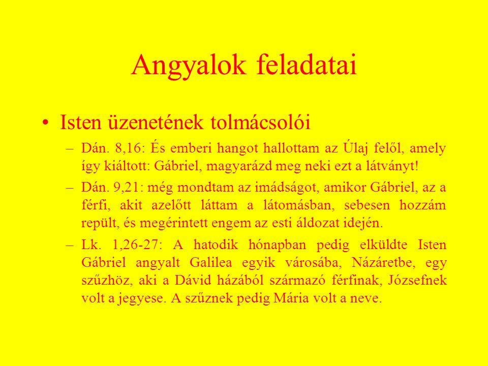 Angyalok feladatai Isten üzenetének tolmácsolói –Dán. 8,16: És emberi hangot hallottam az Úlaj felől, amely így kiáltott: Gábriel, magyarázd meg neki