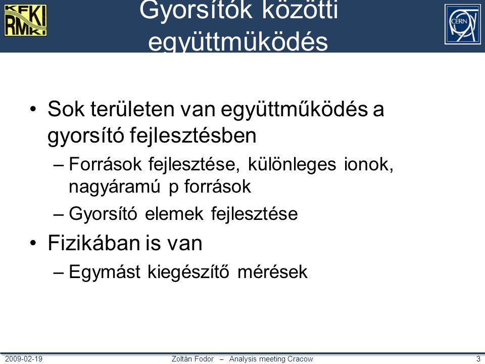 Zoltán Fodor – Analysis meeting Cracow 32009-02-19 Gyorsítók közötti együttmüködés Sok területen van együttműködés a gyorsító fejlesztésben –Források fejlesztése, különleges ionok, nagyáramú p források –Gyorsító elemek fejlesztése Fizikában is van –Egymást kiegészítő mérések