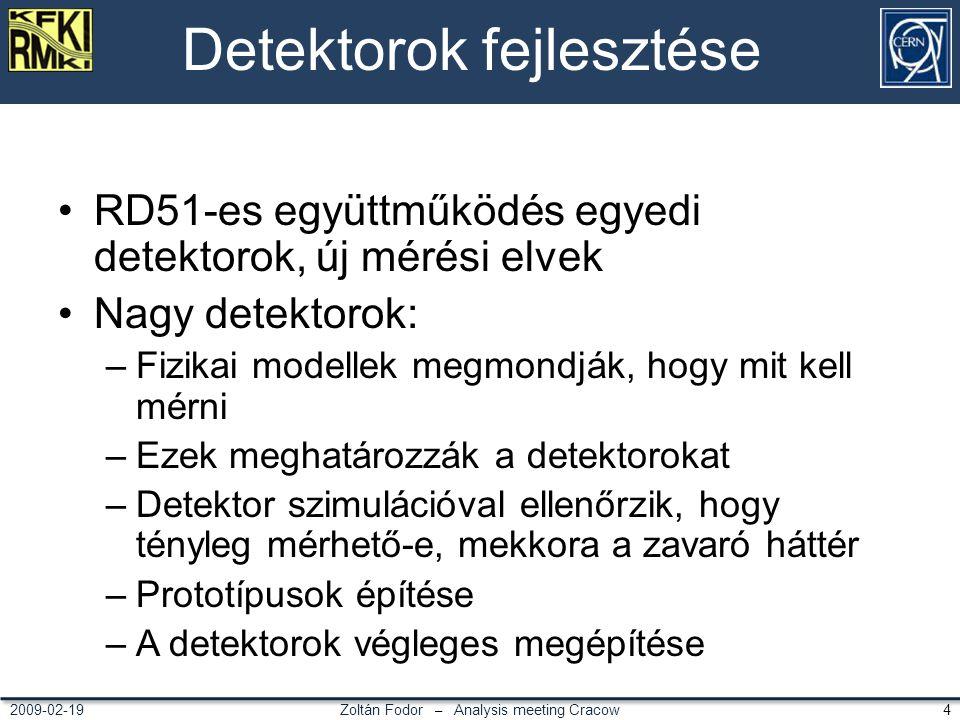 Zoltán Fodor – Analysis meeting Cracow 42009-02-19 Detektorok fejlesztése RD51-es együttműködés egyedi detektorok, új mérési elvek Nagy detektorok: –F