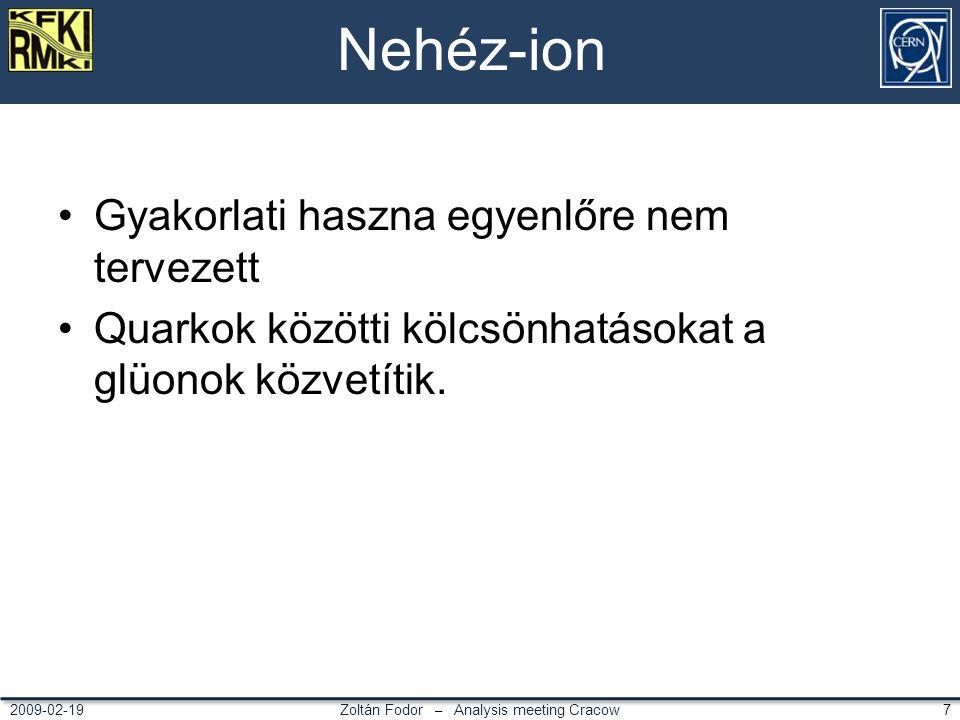Zoltán Fodor – Analysis meeting Cracow 72009-02-19 Nehéz-ion Gyakorlati haszna egyenlőre nem tervezett Quarkok közötti kölcsönhatásokat a glüonok közvetítik.