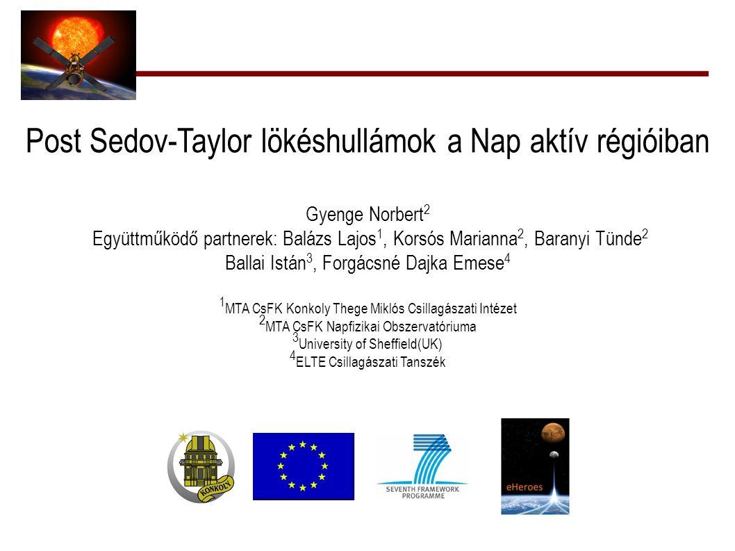 Post Sedov-Taylor lökéshullámok a Nap aktív régióiban Gyenge Norbert 2 Együttműködő partnerek: Balázs Lajos 1, Korsós Marianna 2, Baranyi Tünde 2 Ball