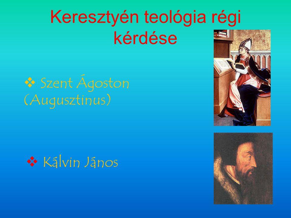 Keresztyén teológia régi kérdése  Szent Ágoston (Augusztinus)  Kálvin János