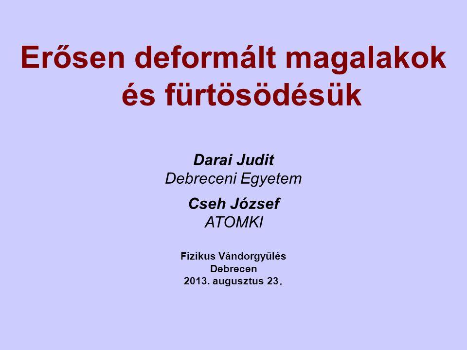 Erősen deformált magalakok és fürtösödésük Darai Judit Debreceni Egyetem Cseh József ATOMKI Fizikus Vándorgyűlés Debrecen 2013. augusztus 23.