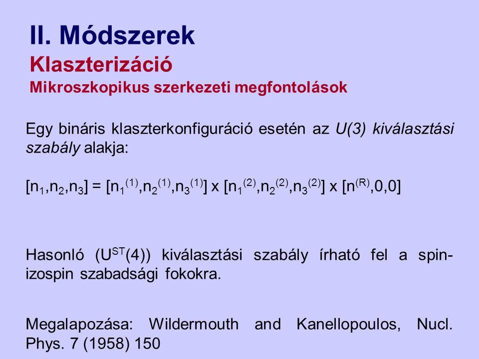 II. Módszerek Klaszterizáció Mikroszkopikus szerkezeti megfontolások Egy bináris klaszterkonfiguráció esetén az U(3) kiválasztási szabály alakja: [n 1