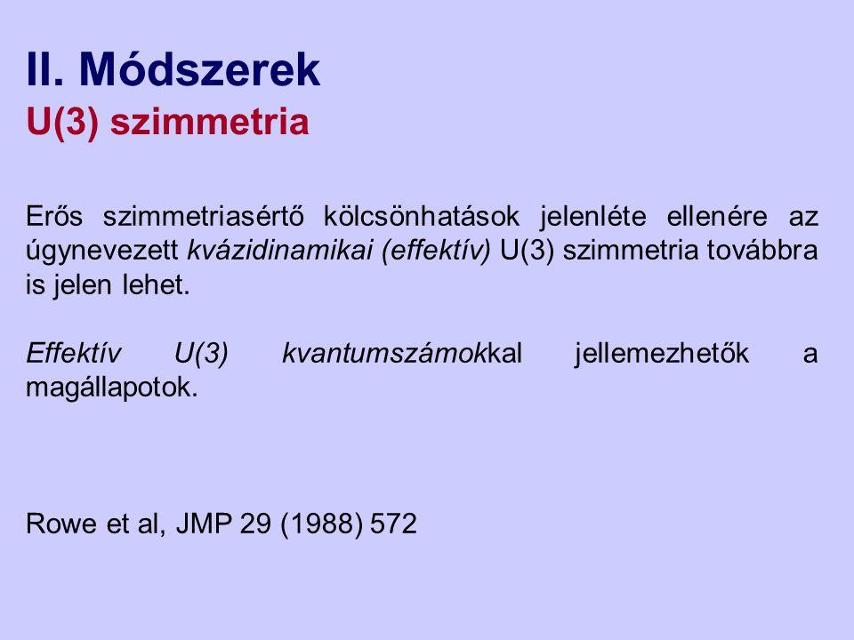 II. Módszerek U(3) szimmetria Erős szimmetriasértő kölcsönhatások jelenléte ellenére az úgynevezett kvázidinamikai (effektív) U(3) szimmetria továbbra