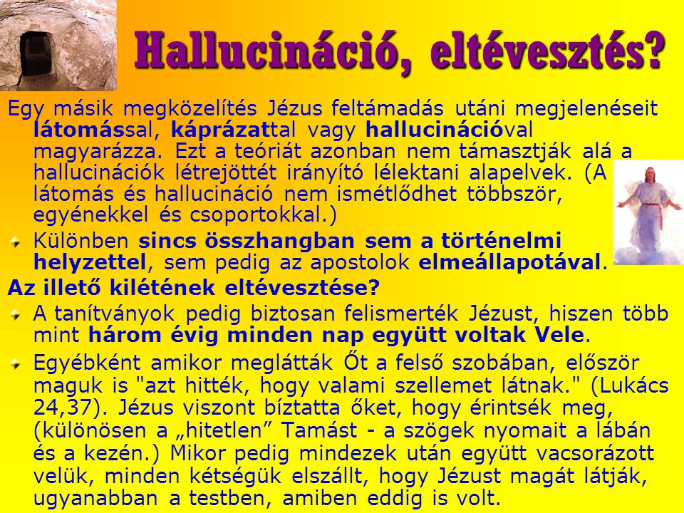 Hallucináció, eltévesztés? Egy másik megközelítés Jézus feltámadás utáni megjelenéseit látomással, káprázattal vagy hallucinációval magyarázza. Ezt a