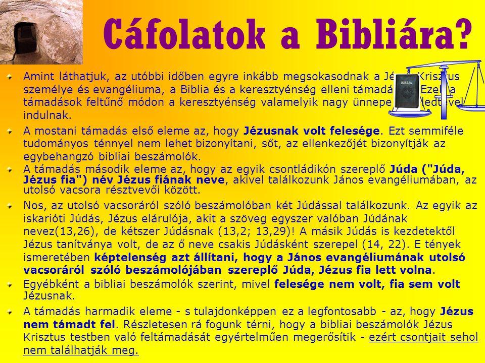 Cáfolatok a Bibliára? Amint láthatjuk, az utóbbi időben egyre inkább megsokasodnak a Jézus Krisztus személye és evangéliuma, a Biblia és a keresztyéns