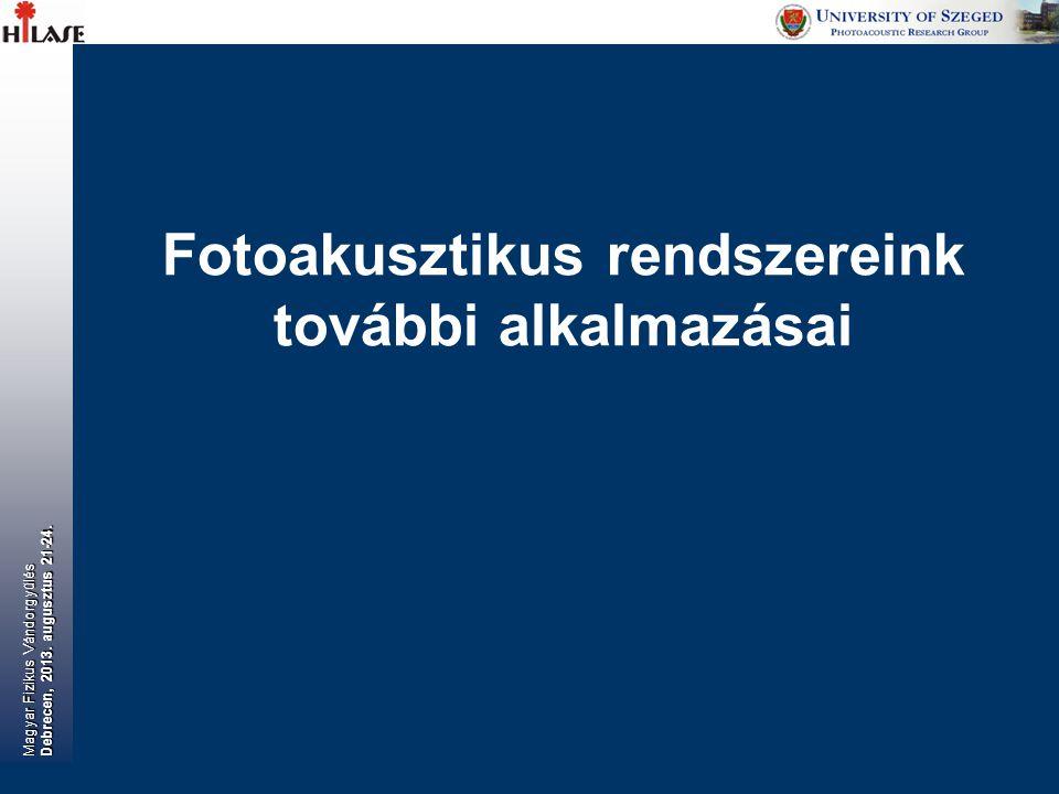 Fotoakusztikus rendszereink további alkalmazásai Magyar Fizikus Vándorgyűlés Debrecen, 2013. augusztus 21-24.