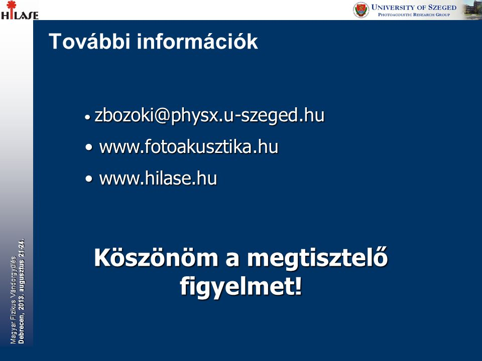 További információk zbozoki@physx.u-szeged.hu zbozoki@physx.u-szeged.hu www.fotoakusztika.hu www.fotoakusztika.hu www.hilase.hu www.hilase.hu Köszönöm