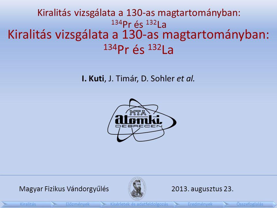 Kiralitás vizsgálata a 130-as magtartományban: 134 Pr és 132 La I.