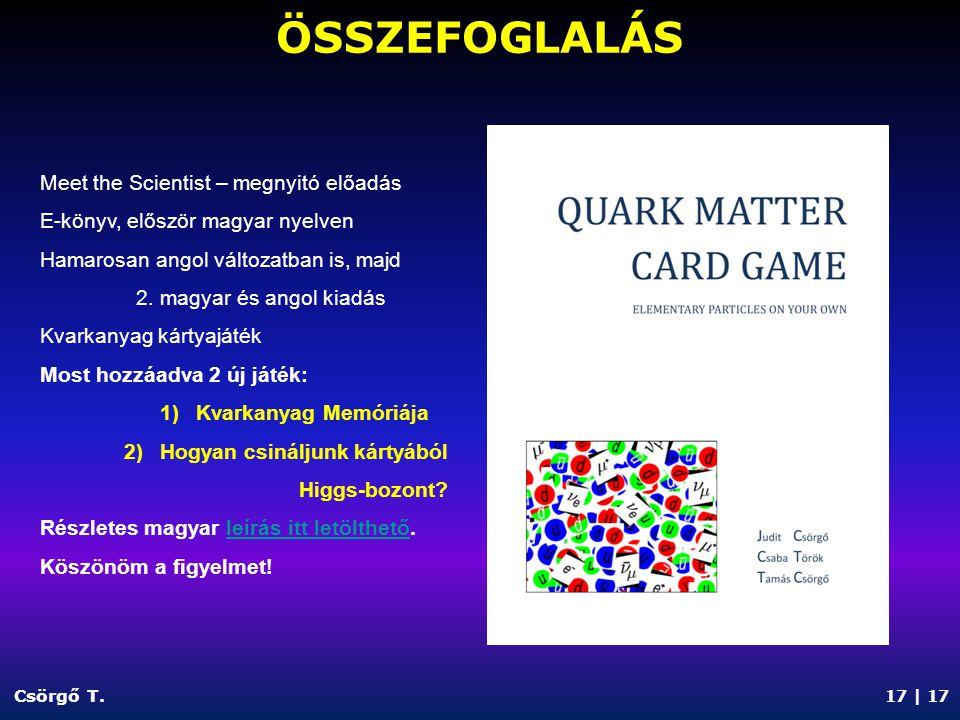 ÖSSZEFOGLALÁS Csörgő T. 17 | 17 Meet the Scientist – megnyitó előadás E-könyv, először magyar nyelven Hamarosan angol változatban is, majd 2. magyar é