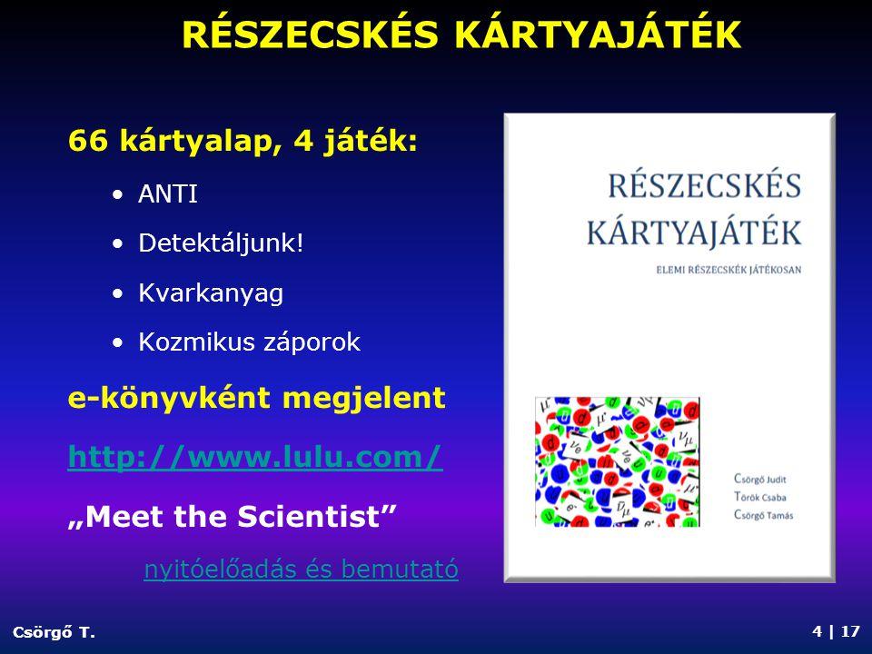 """66 kártyalap, 4 játék: ANTI Detektáljunk! Kvarkanyag Kozmikus záporok e-könyvként megjelent http://www.lulu.com/ """"Meet the Scientist"""" nyitóelőadás és"""