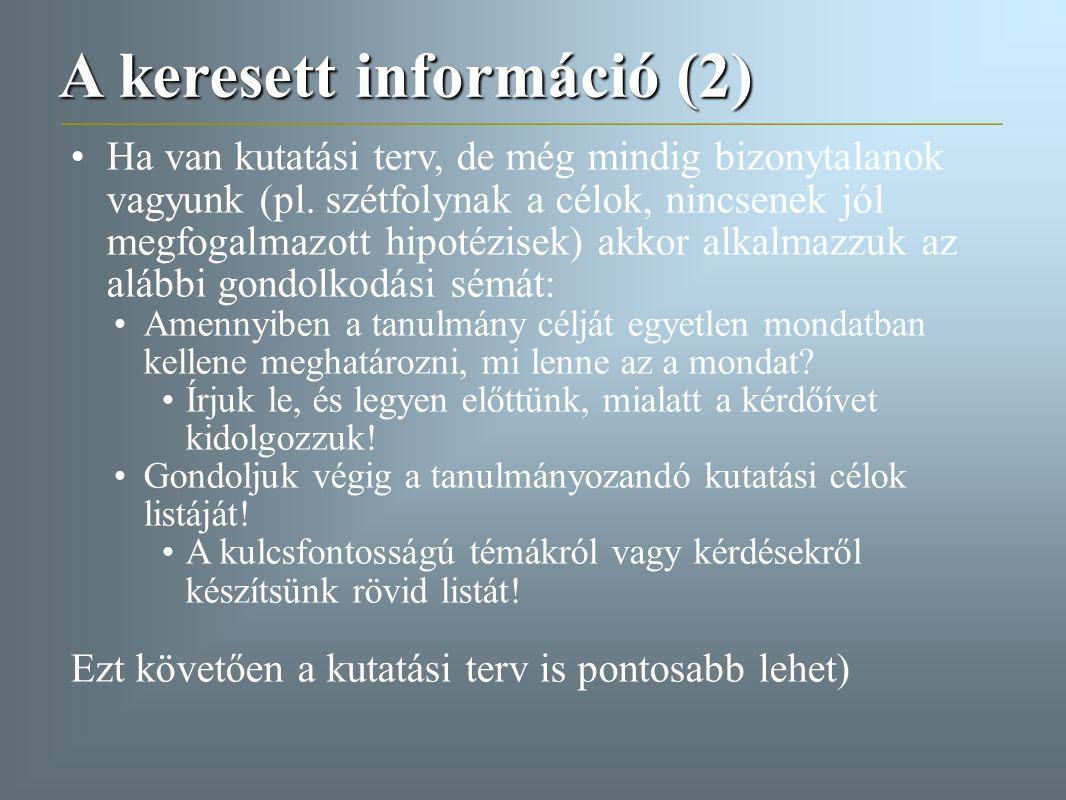 A keresett információ (2) Ha van kutatási terv, de még mindig bizonytalanok vagyunk (pl. szétfolynak a célok, nincsenek jól megfogalmazott hipotézisek