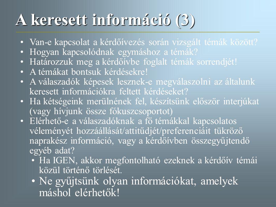 A keresett információ (3) Van-e kapcsolat a kérdőívezés során vizsgált témák között? Hogyan kapcsolódnak egymáshoz a témák? Határozzuk meg a kérdőívbe