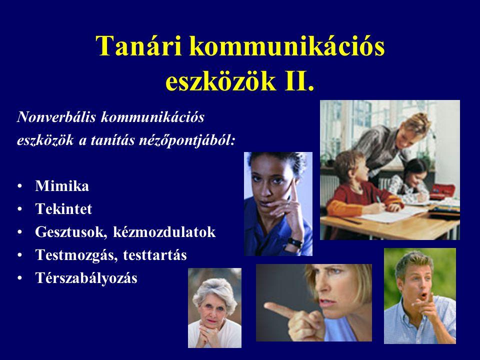 Tanári kommunikációs eszközök II. Nonverbális kommunikációs eszközök a tanítás nézőpontjából: Mimika Tekintet Gesztusok, kézmozdulatok Testmozgás, tes
