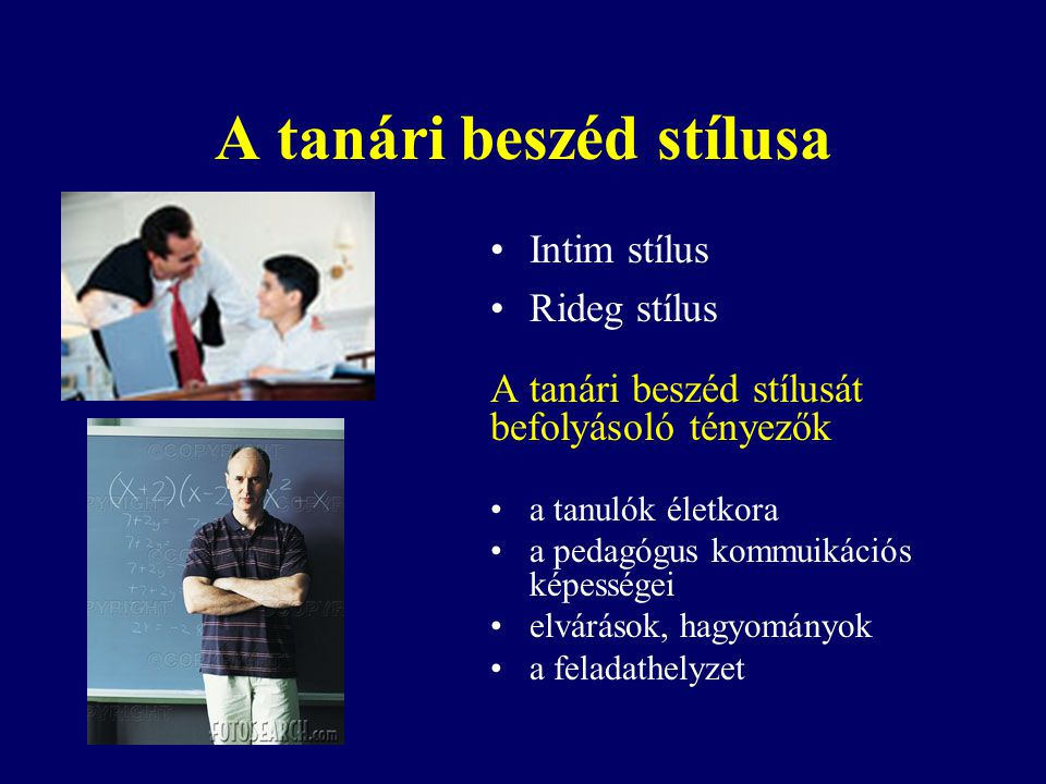 A tanári beszéd stílusa Intim stílus Rideg stílus A tanári beszéd stílusát befolyásoló tényezők a tanulók életkora a pedagógus kommuikációs képességei elvárások, hagyományok a feladathelyzet