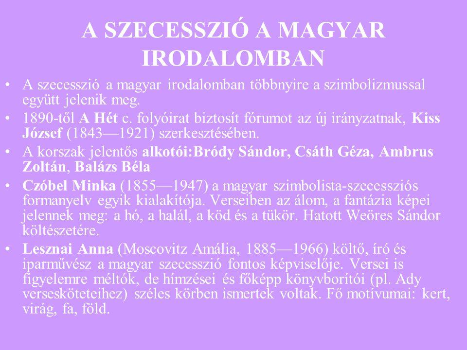 A SZECESSZIÓ A MAGYAR IRODALOMBAN A szecesszió a magyar irodalomban többnyire a szimbolizmussal együtt jelenik meg. 1890-től A Hét c. folyóirat biztos