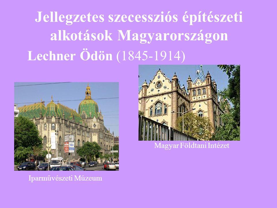 Jellegzetes szecessziós építészeti alkotások Magyarországon Iparművészeti Múzeum Magyar Földtani Intézet Lechner Ödön (1845-1914)