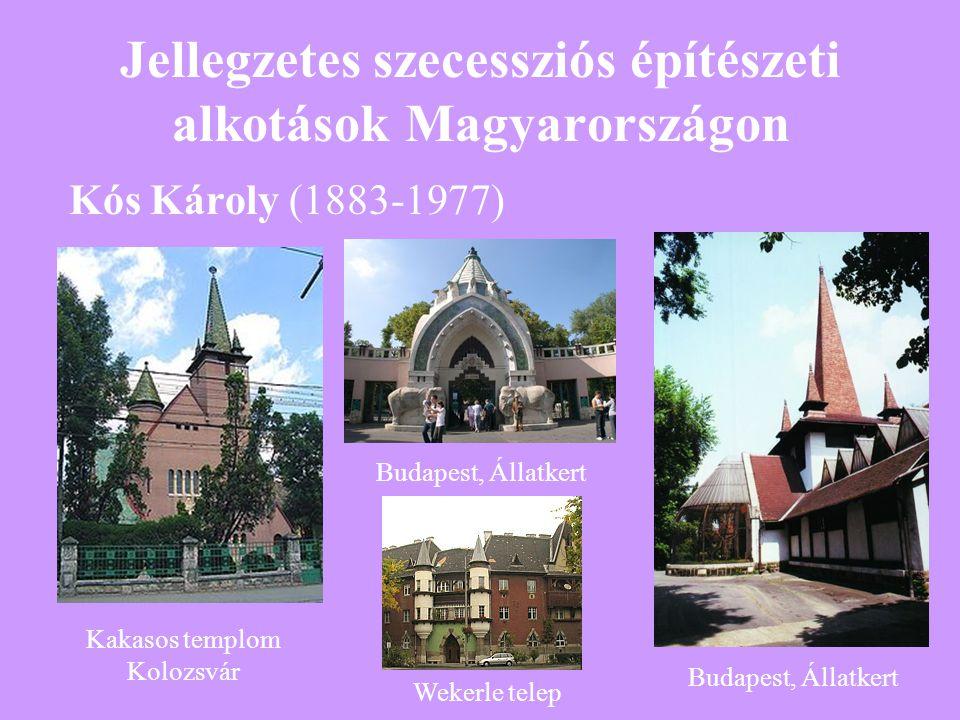 Jellegzetes szecessziós építészeti alkotások Magyarországon Kós Károly (1883-1977) Kakasos templom Kolozsvár Budapest, Állatkert Wekerle telep
