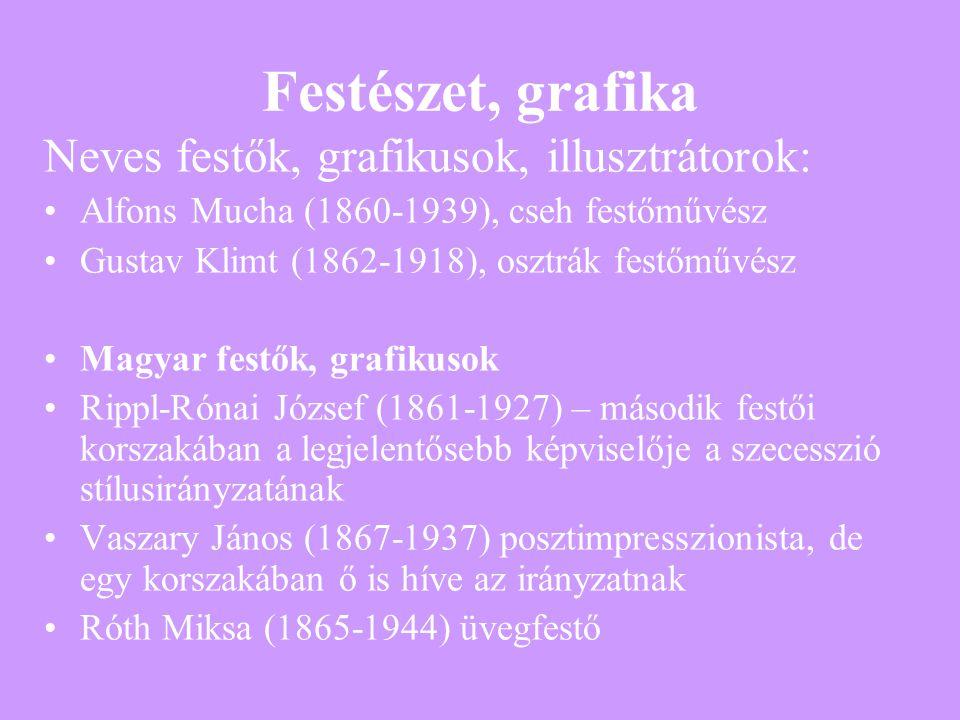 Festészet, grafika Neves festők, grafikusok, illusztrátorok: Alfons Mucha (1860-1939), cseh festőművész Gustav Klimt (1862-1918), osztrák festőművész