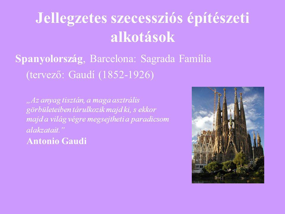 """Jellegzetes szecessziós építészeti alkotások Spanyolország, Barcelona: Sagrada Família (tervező: Gaudí (1852-1926) """"Az anyag tisztán, a maga asztrális"""