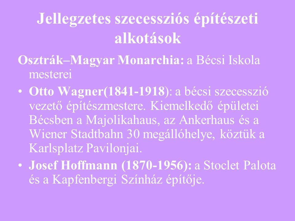 Jellegzetes szecessziós építészeti alkotások Osztrák–Magyar Monarchia: a Bécsi Iskola mesterei Otto Wagner(1841-1918): a bécsi szecesszió vezető építé