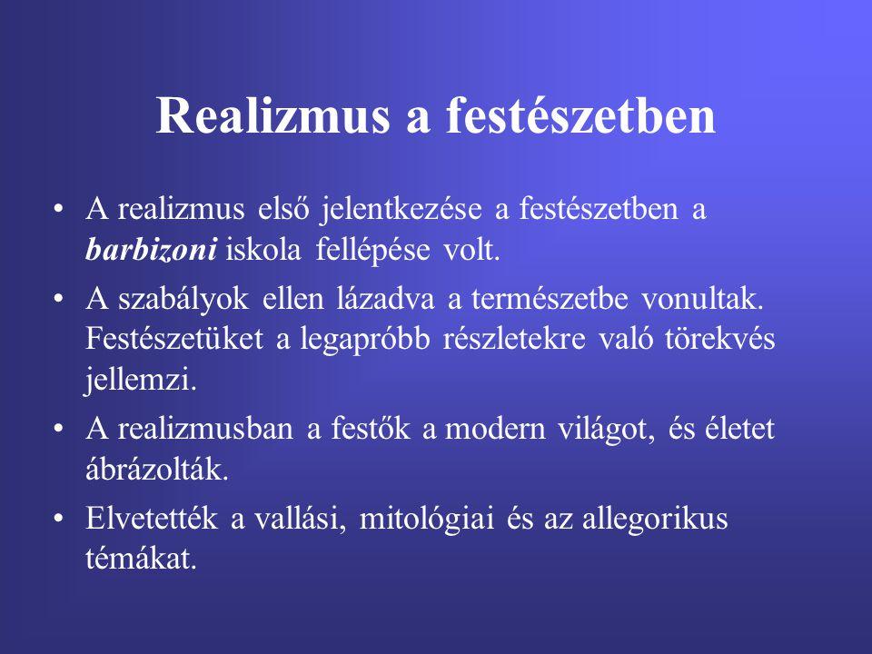 Realizmus a festészetben A realizmus első jelentkezése a festészetben a barbizoni iskola fellépése volt. A szabályok ellen lázadva a természetbe vonul