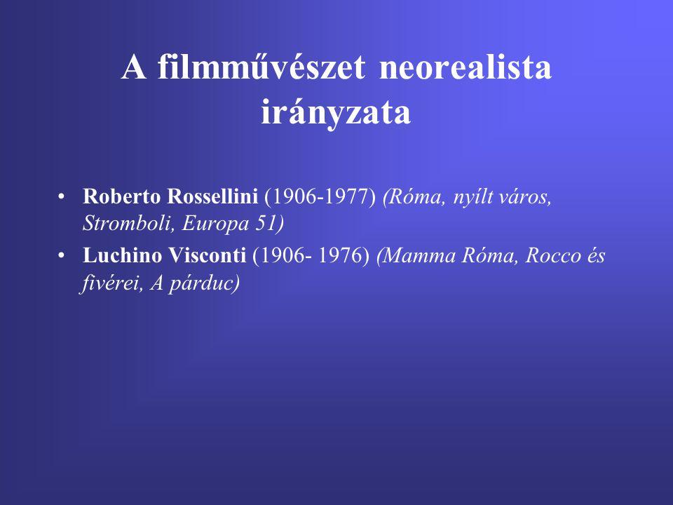 A filmművészet neorealista irányzata Roberto Rossellini (1906-1977) (Róma, nyílt város, Stromboli, Europa 51) Luchino Visconti (1906- 1976) (Mamma Róm