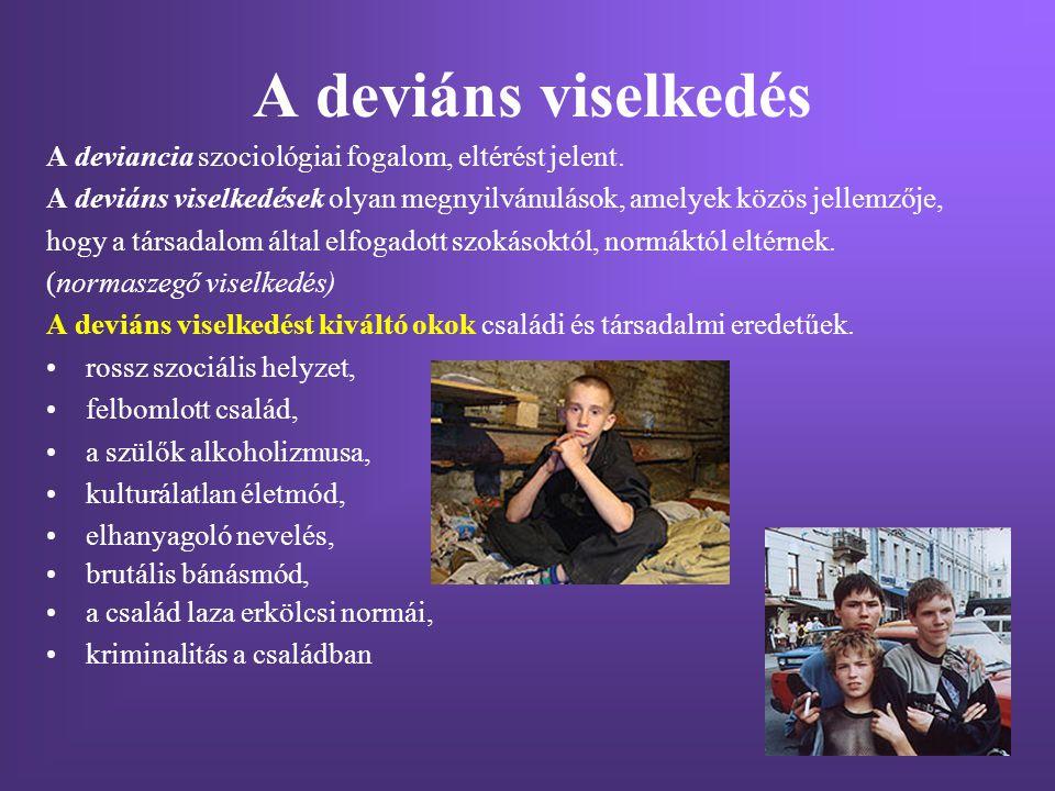 A deviáns viselkedés A deviancia szociológiai fogalom, eltérést jelent. A deviáns viselkedések olyan megnyilvánulások, amelyek közös jellemzője, hogy