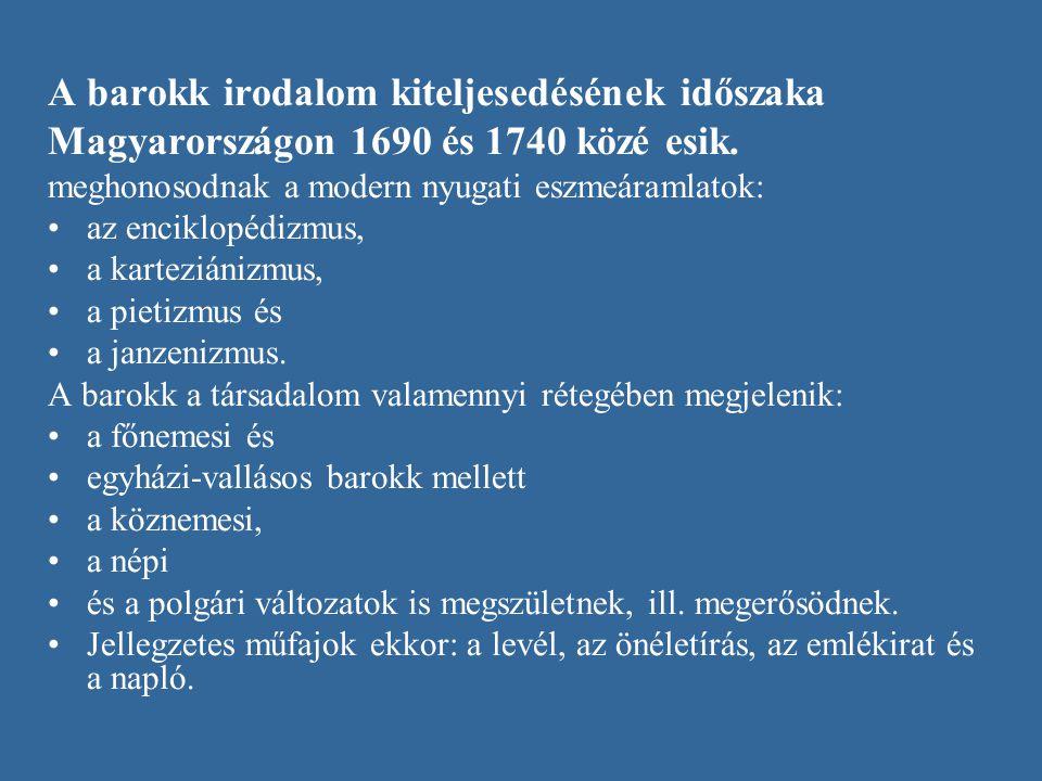 A barokk irodalom kiteljesedésének időszaka Magyarországon 1690 és 1740 közé esik. meghonosodnak a modern nyugati eszmeáramlatok: az enciklopédizmus,