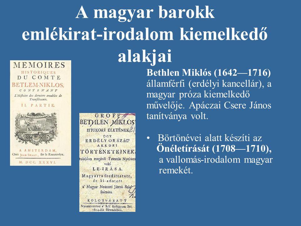 A magyar barokk emlékirat-irodalom kiemelkedő alakjai Bethlen Miklós (1642—1716) államférfi (erdélyi kancellár), a magyar próza kiemelkedő művelője. A