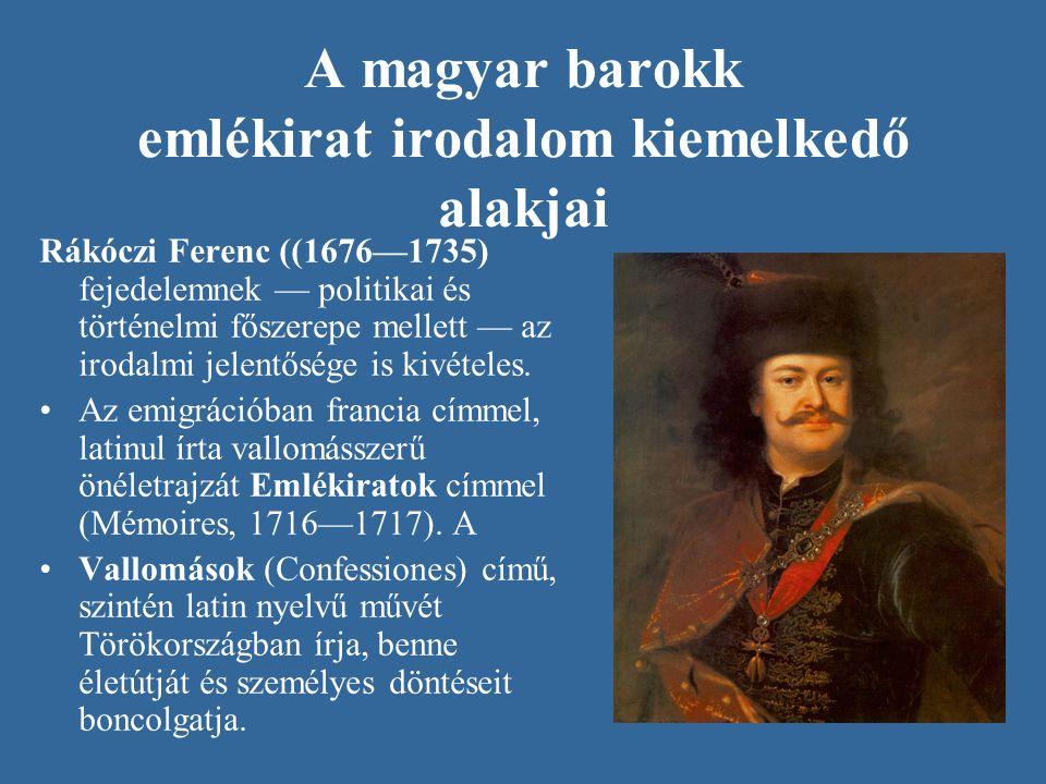 A magyar barokk emlékirat irodalom kiemelkedő alakjai Rákóczi Ferenc ((1676—1735) fejedelemnek — politikai és történelmi főszerepe mellett — az irodal