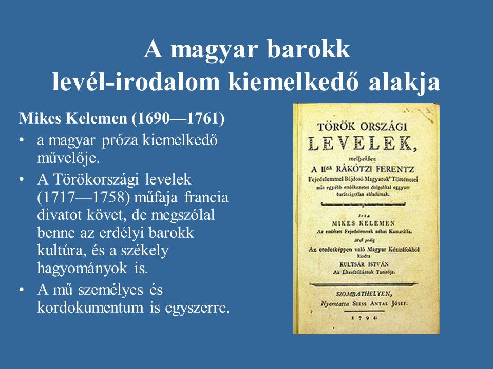 A magyar barokk levél-irodalom kiemelkedő alakja Mikes Kelemen (1690—1761) a magyar próza kiemelkedő művelője. A Törökországi levelek (1717—1758) műfa