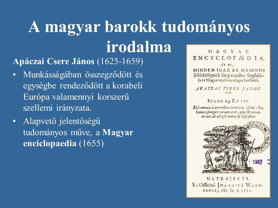 A magyar barokk tudományos irodalma Apáczai Csere János (1625-1659) Munkásságában összegződött és egységbe rendeződött a korabeli Európa valamennyi ko
