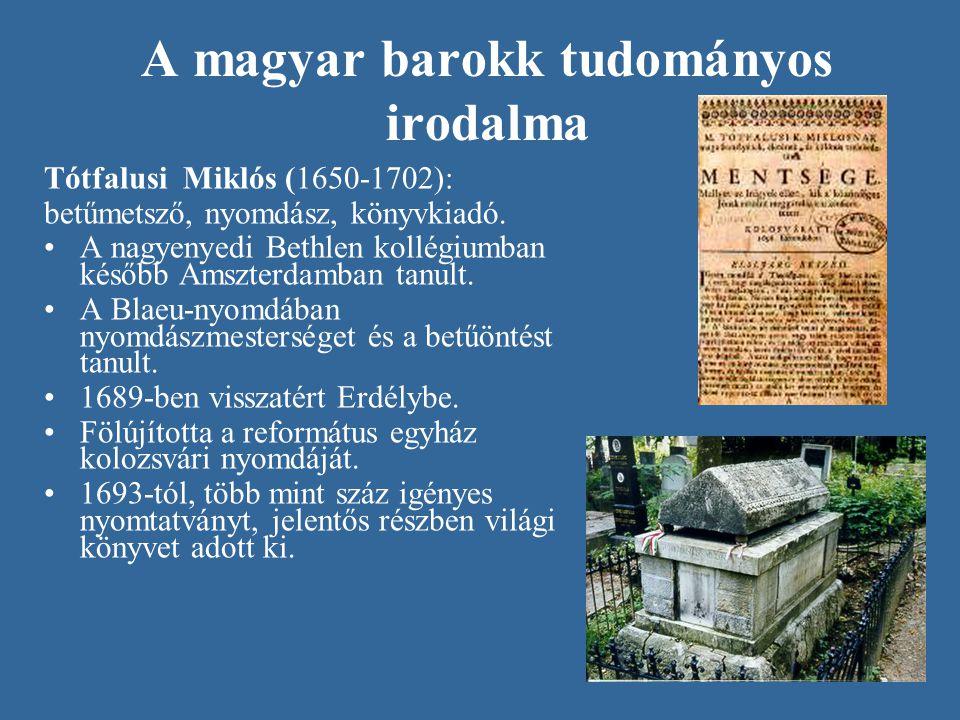 A magyar barokk tudományos irodalma Tótfalusi Miklós (1650-1702): betűmetsző, nyomdász, könyvkiadó. A nagyenyedi Bethlen kollégiumban később Amszterda