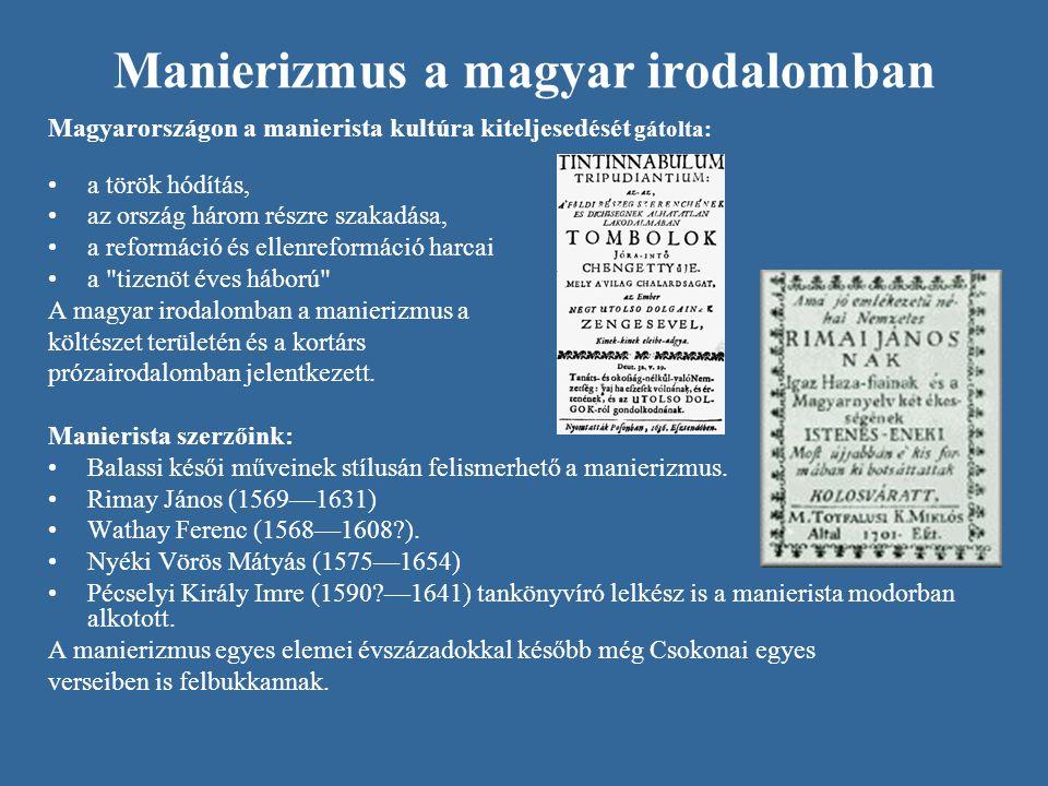 Manierizmus a magyar irodalomban Magyarországon a manierista kultúra kiteljesedését gátolta: a török hódítás, az ország három részre szakadása, a refo